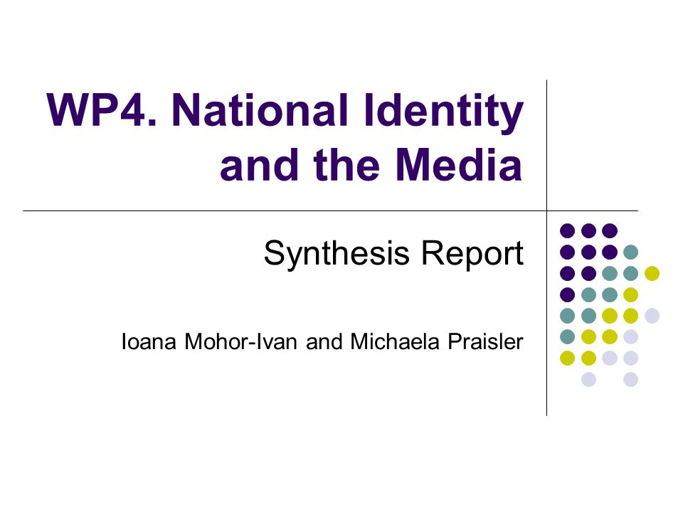WP4. National Identity and the Media Synthesis Report Ioana Mohor-Ivan and Michaela Praisler