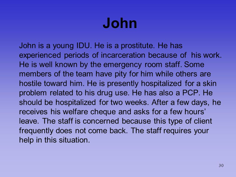 John John is a young IDU. He is a prostitute.
