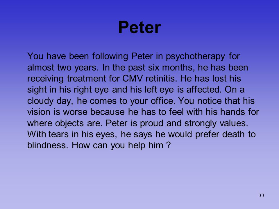 Peter You have been following Peter in psychotherapy for almost two years.