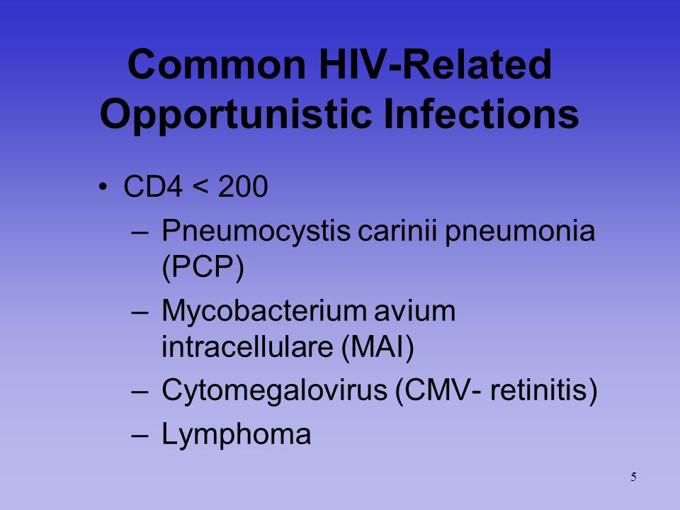 Common HIV-Related Opportunistic Infections CD4 < 200 – Pneumocystis carinii pneumonia (PCP) – Mycobacterium avium intracellulare (MAI) – Cytomegalovirus (CMV- retinitis) – Lymphoma 5