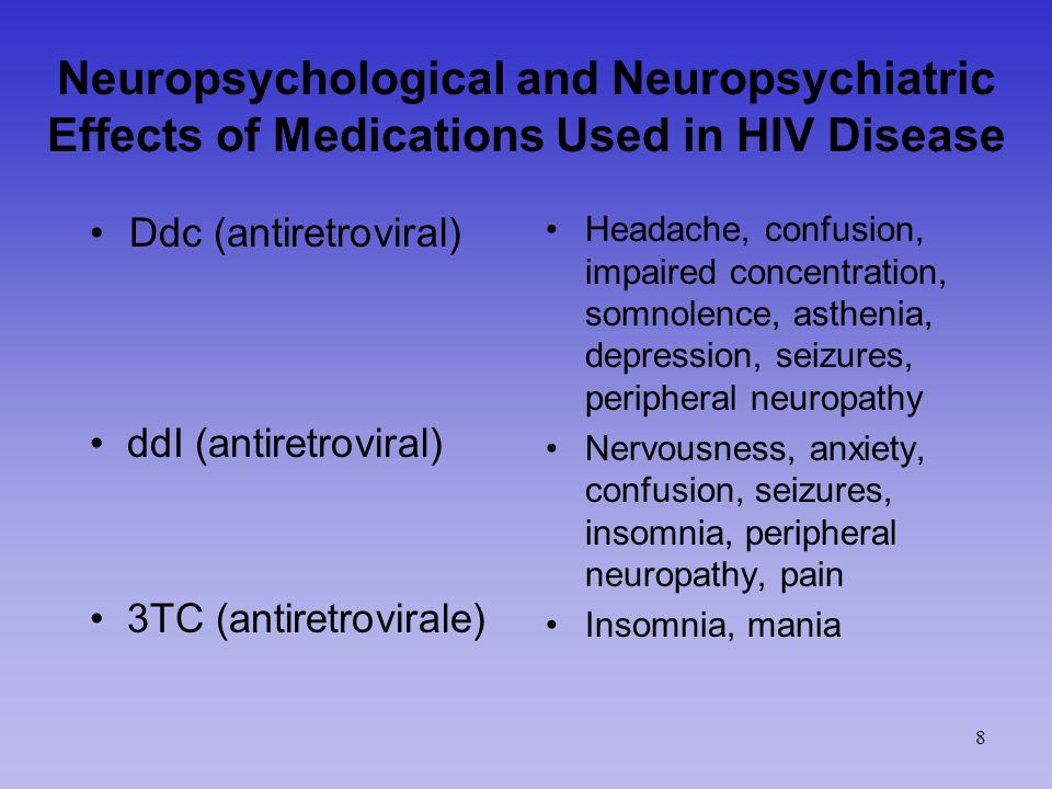 Neuropsychological and Neuropsychiatric Effects of Medications Used in HIV Disease Acyclovir (herpes encephalitis) Visual hallucinations, depersonalization, tearfulness, confusion, hyperesthesia, thought insertion, insomnia Delirium, peripheral neuropathy, diplopia Paresthesias, seizures, headache, irritability, hallucinations, confusion Amphotericin B (cryptococcosis) Foscarnet (Cytomegalovirus) 9