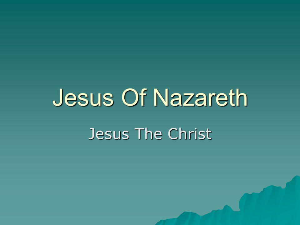 Jesus Of Nazareth Jesus The Christ
