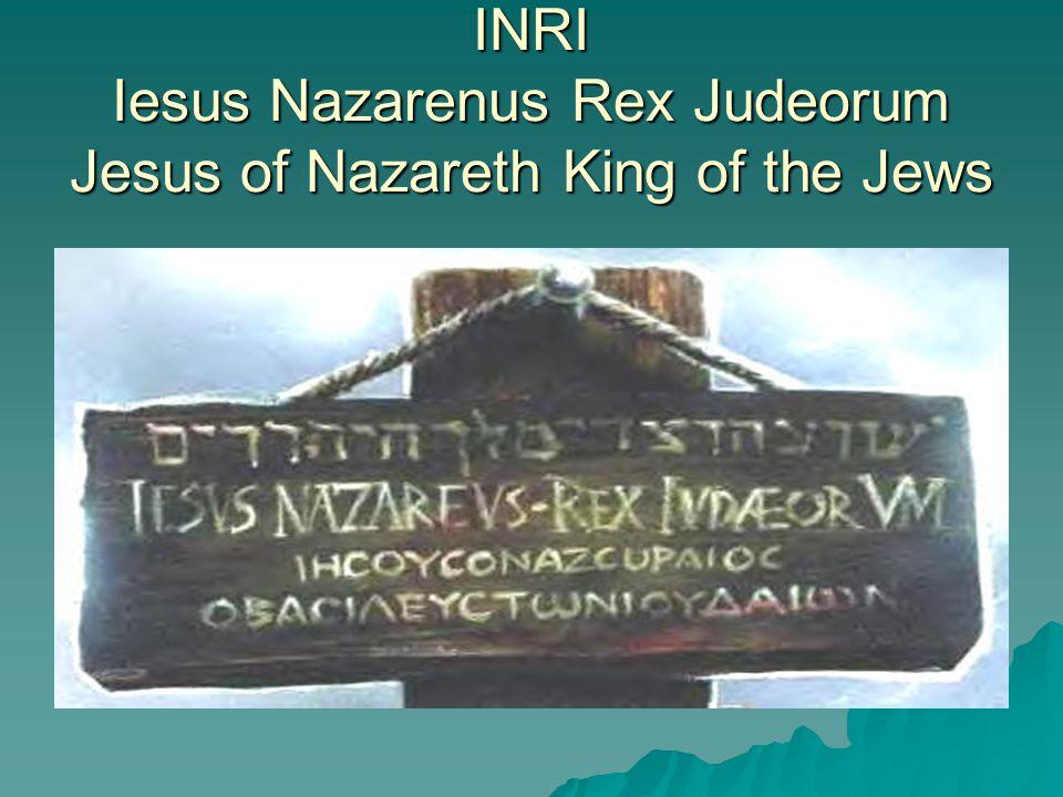 INRI Iesus Nazarenus Rex Judeorum Jesus of Nazareth King of the Jews