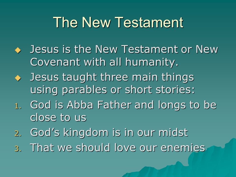 The New Testament  Jesus is the New Testament or New Covenant with all humanity.