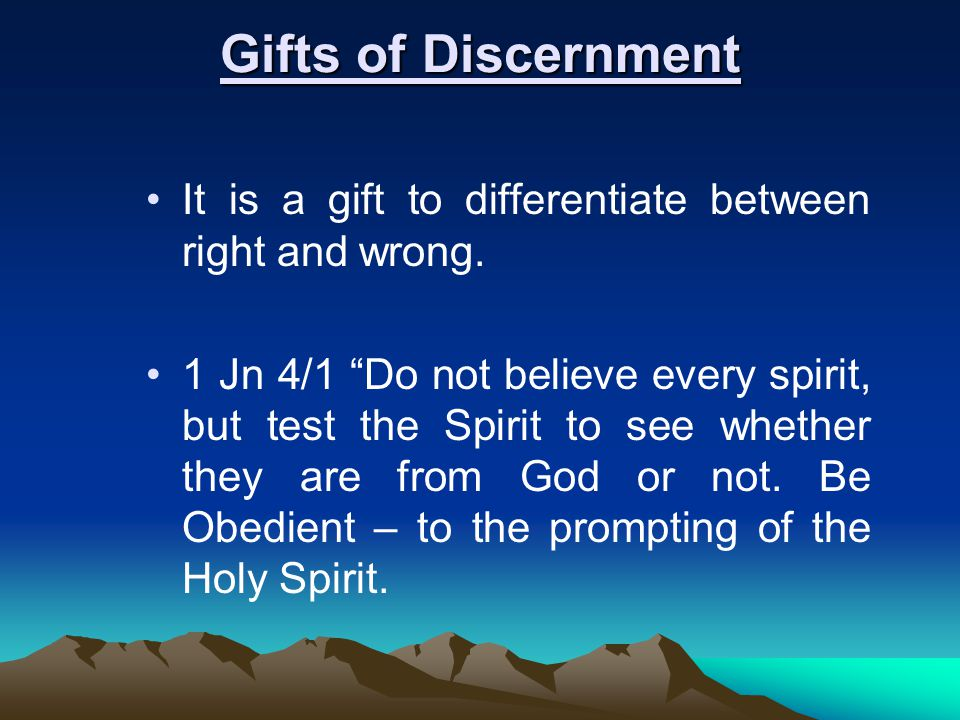 Gifts of Discernment It is a gift to differentiate between right and wrong.