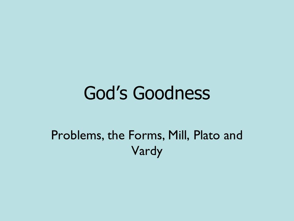 God's Goodness Problems, the Forms, Mill, Plato and Vardy