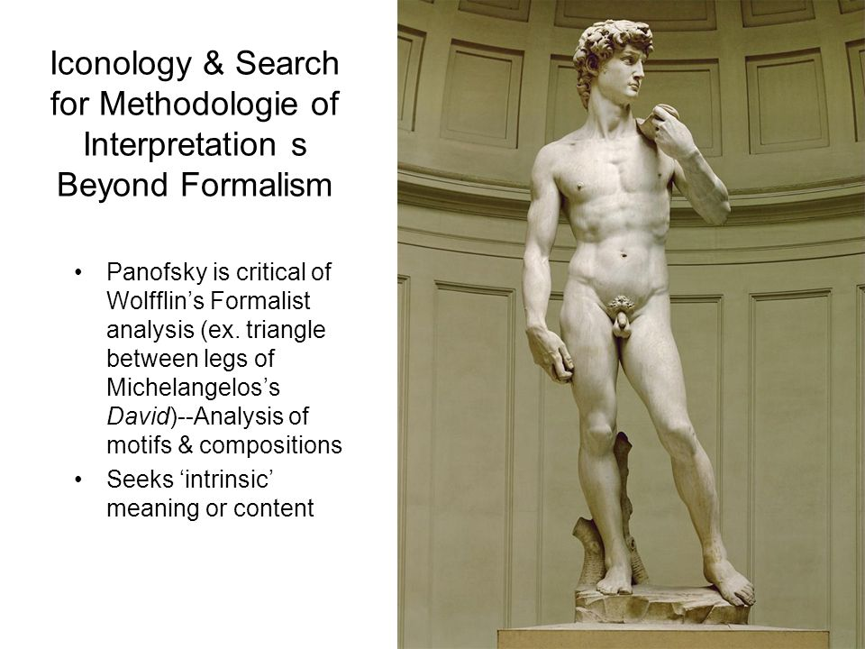 Iconology & Search for Methodologie of Interpretation s Beyond Formalism Panofsky is critical of Wolfflin's Formalist analysis (ex.