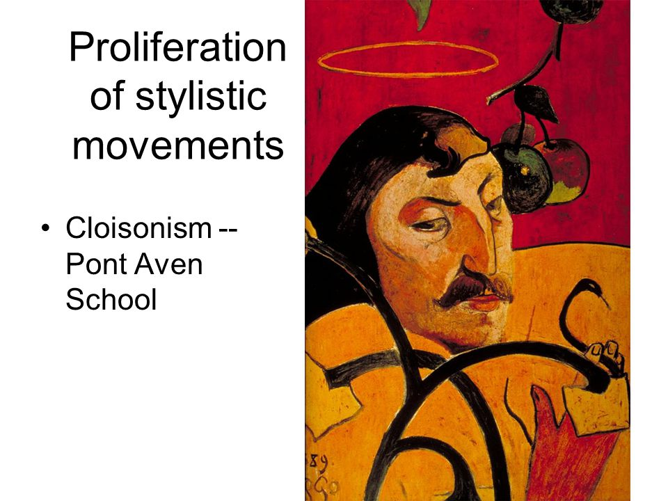 Proliferation of stylistic movements Cloisonism -- Pont Aven School