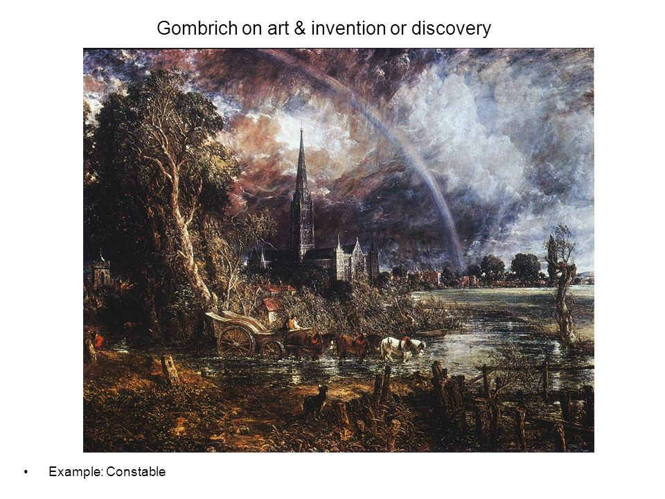 Gombrich on art & invention or discovery Example: Constable