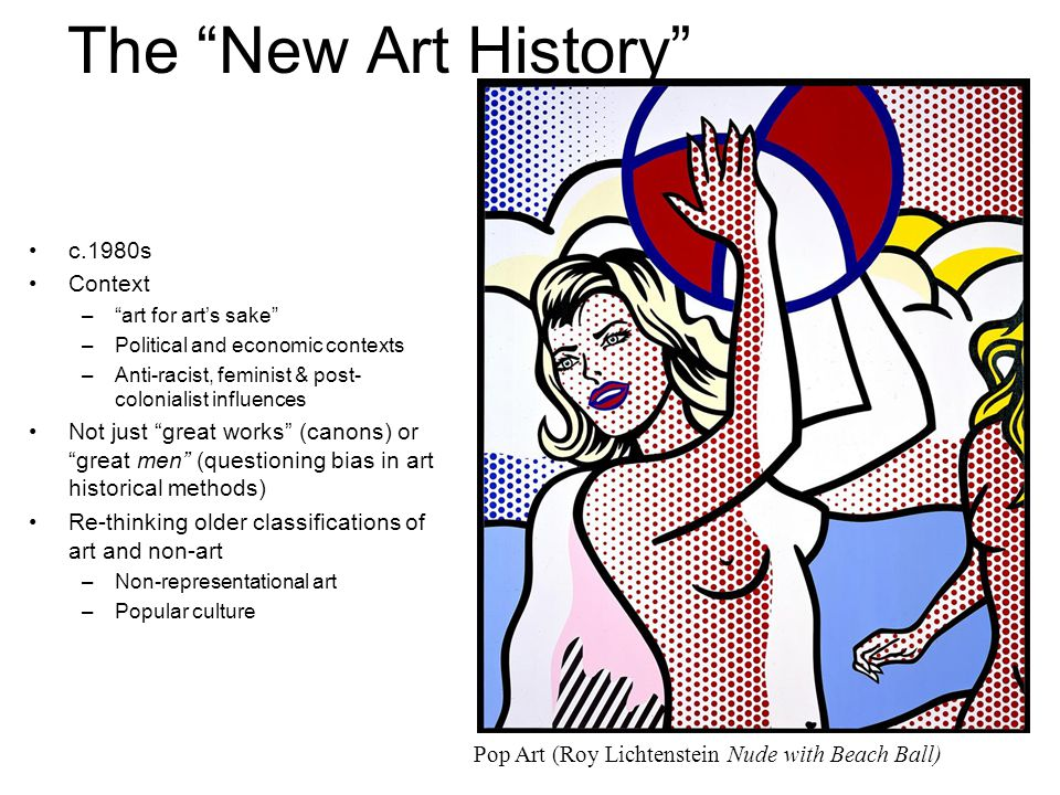 "The ""New Art History"" c.1980s Context –""art for art's sake"" –Political and economic contexts –Anti-racist, feminist & post- colonialist influences Not"
