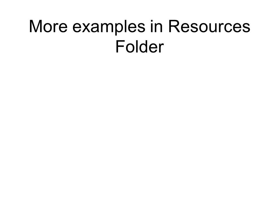 More examples in Resources Folder