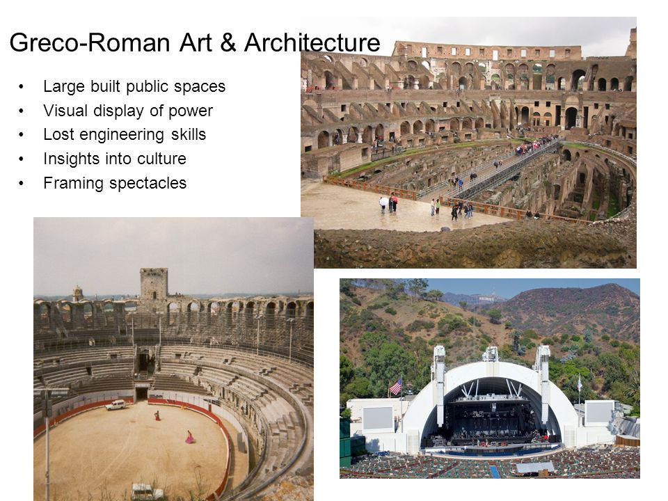 Large built public spaces Visual display of power Lost engineering skills Insights into culture Framing spectacles Greco-Roman Art & Architecture