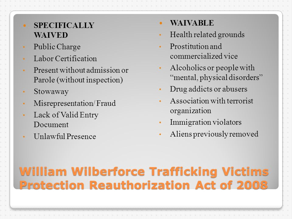 William Wilberforce Trafficking Victims Protection Reauthorization Act of 2008 SPECIFICALLY WAIVED Public Charge Labor Certification Present without a