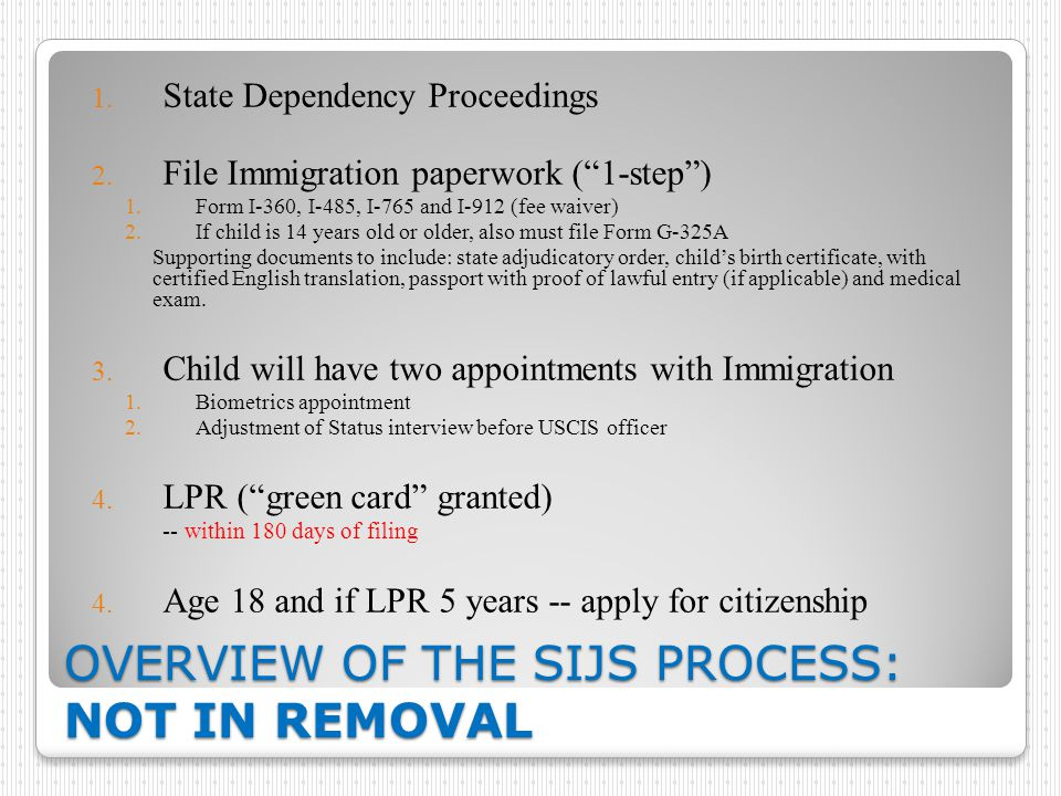 OVERVIEW OF THE SIJS PROCESS: NOT IN REMOVAL 1.State Dependency Proceedings 2.