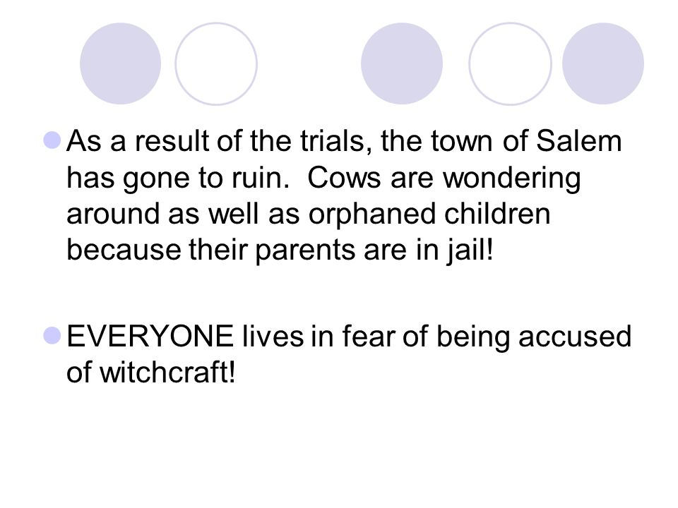 As a result of the trials, the town of Salem has gone to ruin. Cows are wondering around as well as orphaned children because their parents are in jai