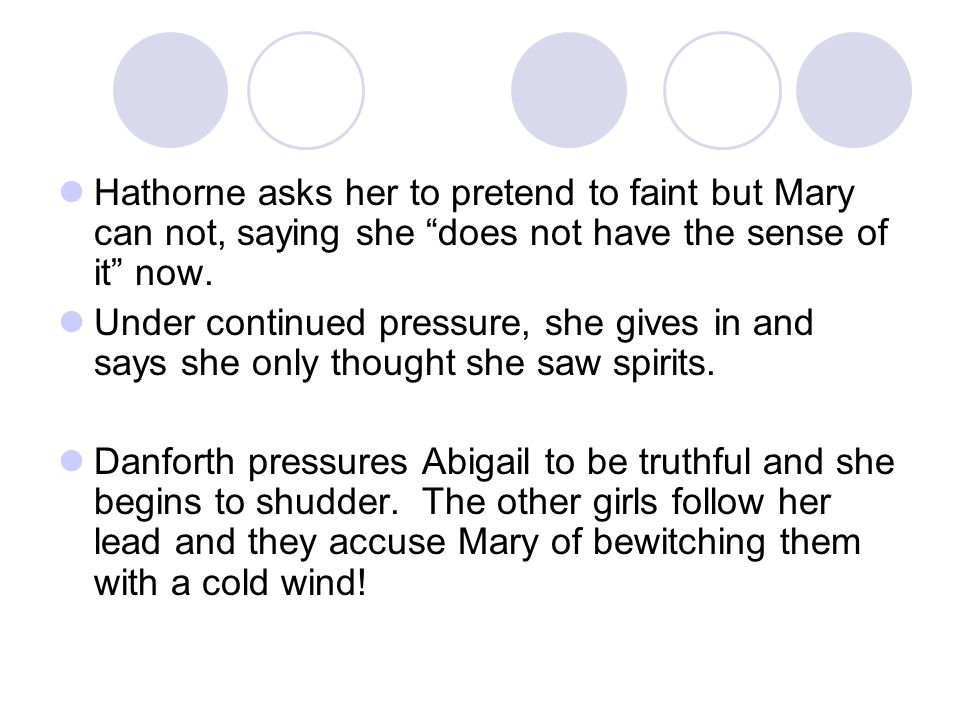"""Hathorne asks her to pretend to faint but Mary can not, saying she """"does not have the sense of it"""" now. Under continued pressure, she gives in and say"""