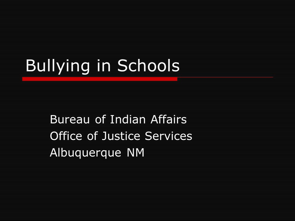 Bullying in Schools Bureau of Indian Affairs Office of Justice Services Albuquerque NM