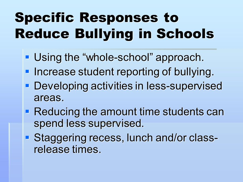 Specific Responses to Reduce Bullying in Schools  Using the whole-school approach.