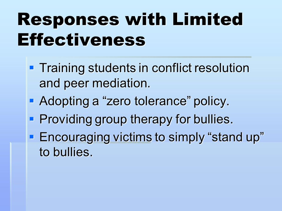 Responses with Limited Effectiveness  Training students in conflict resolution and peer mediation.