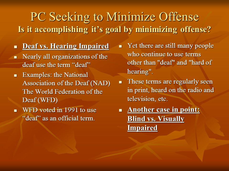 PC Seeking to Minimize Offense Is it accomplishing it's goal by minimizing offense? Deaf vs. Hearing Impaired Deaf vs. Hearing Impaired Nearly all org