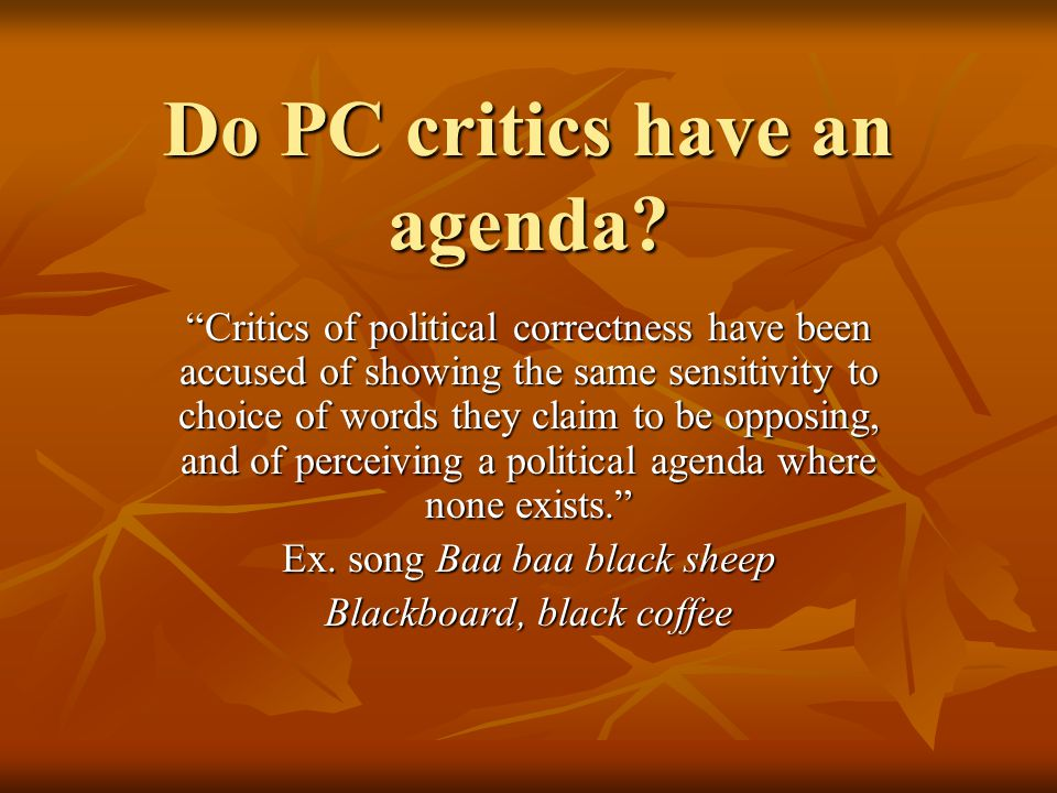 """Do PC critics have an agenda? """"Critics of political correctness have been accused of showing the same sensitivity to choice of words they claim to be"""