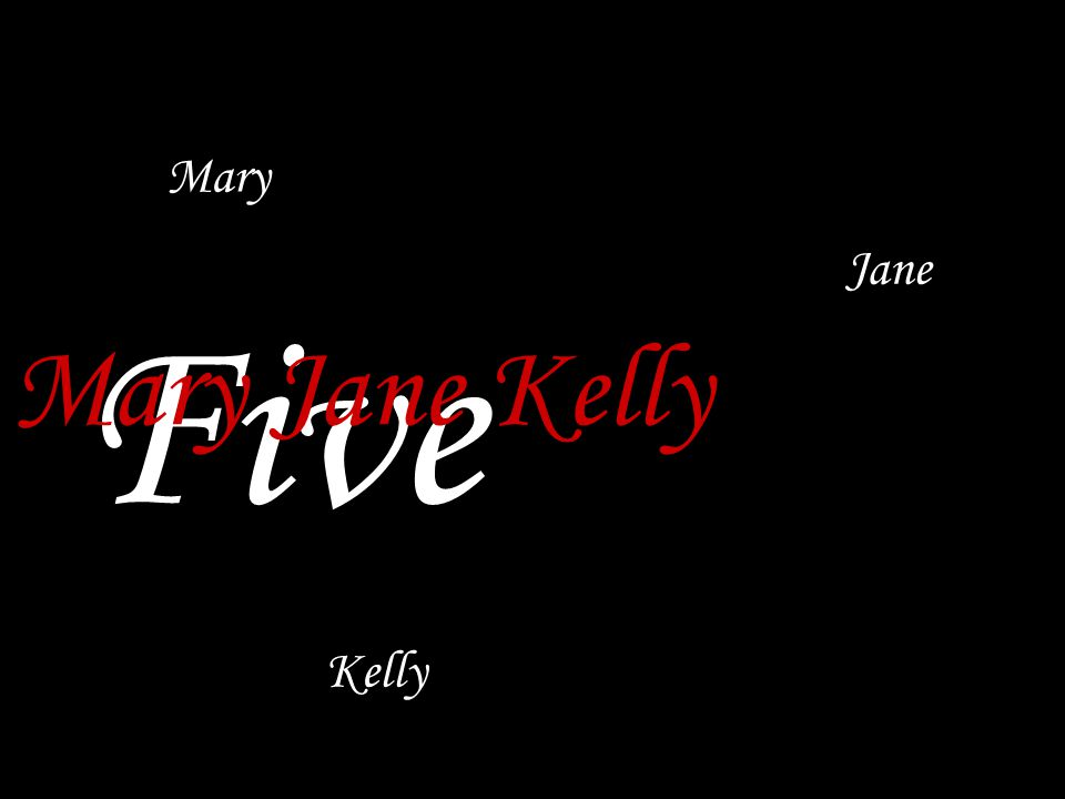 Kelly Mary Jane Five Mary Jane Kelly