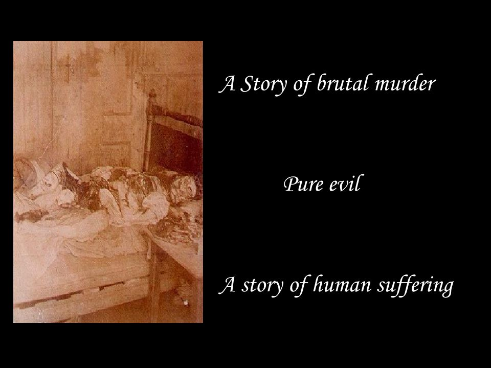 A Story of brutal murder Pure evil A story of human suffering