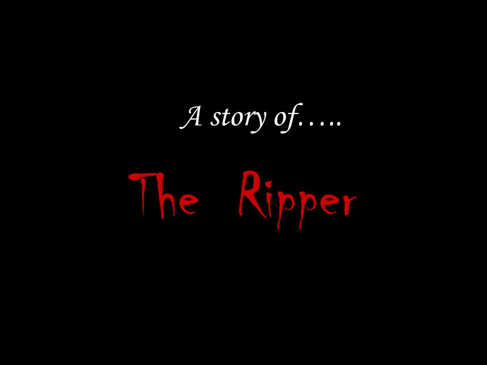A story of….. The Ripper