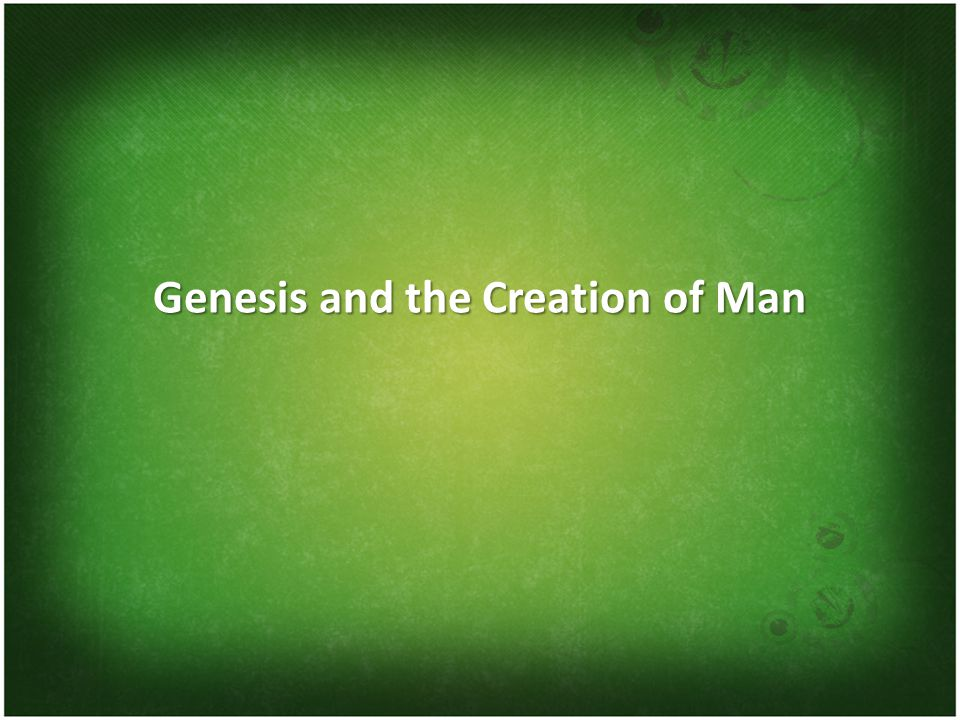 Genesis and the Creation of Man