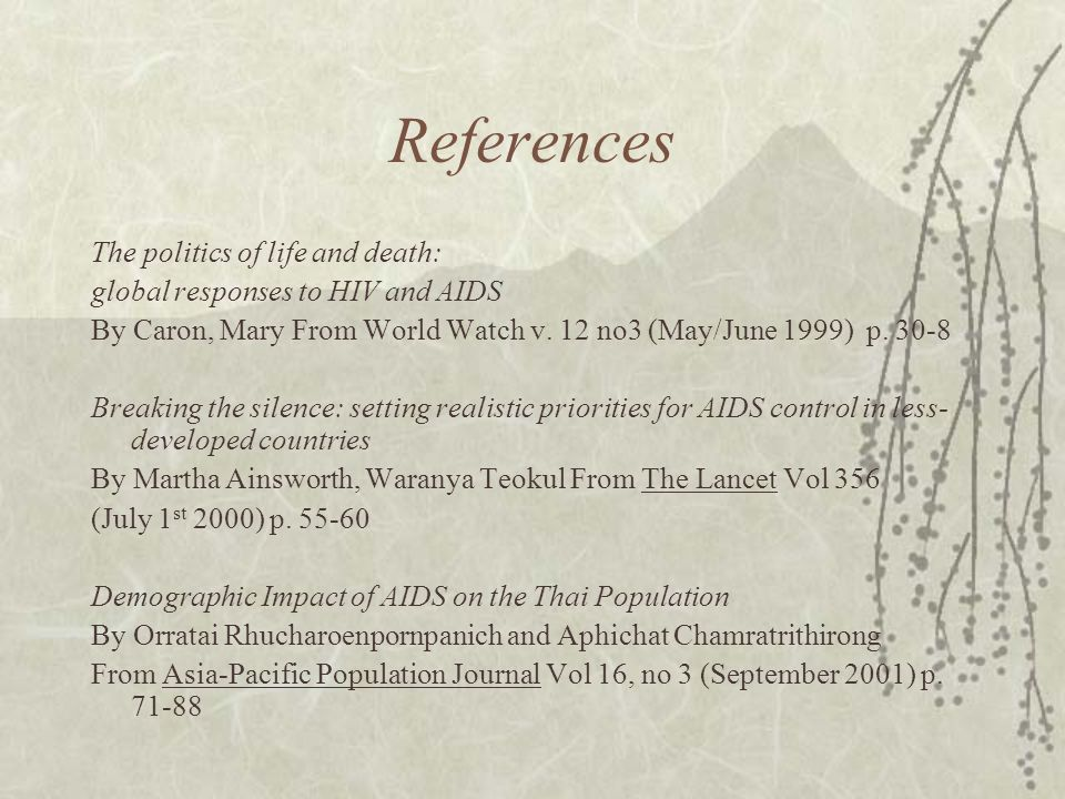 References The politics of life and death: global responses to HIV and AIDS By Caron, Mary From World Watch v.