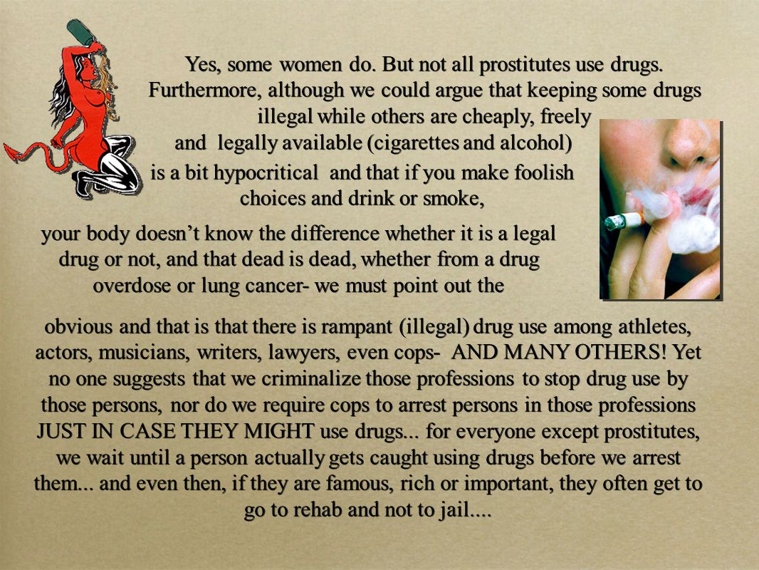 Yes, some women do.But not all prostitutes use drugs.