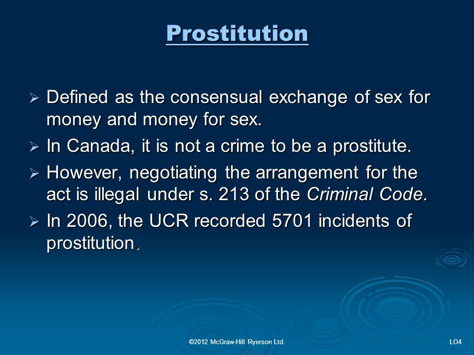 Prostitution  Defined as the consensual exchange of sex for money and money for sex.