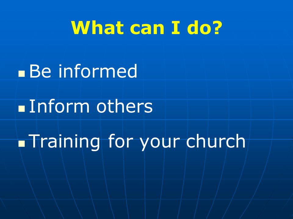 What can I do Be informed Inform others Training for your church