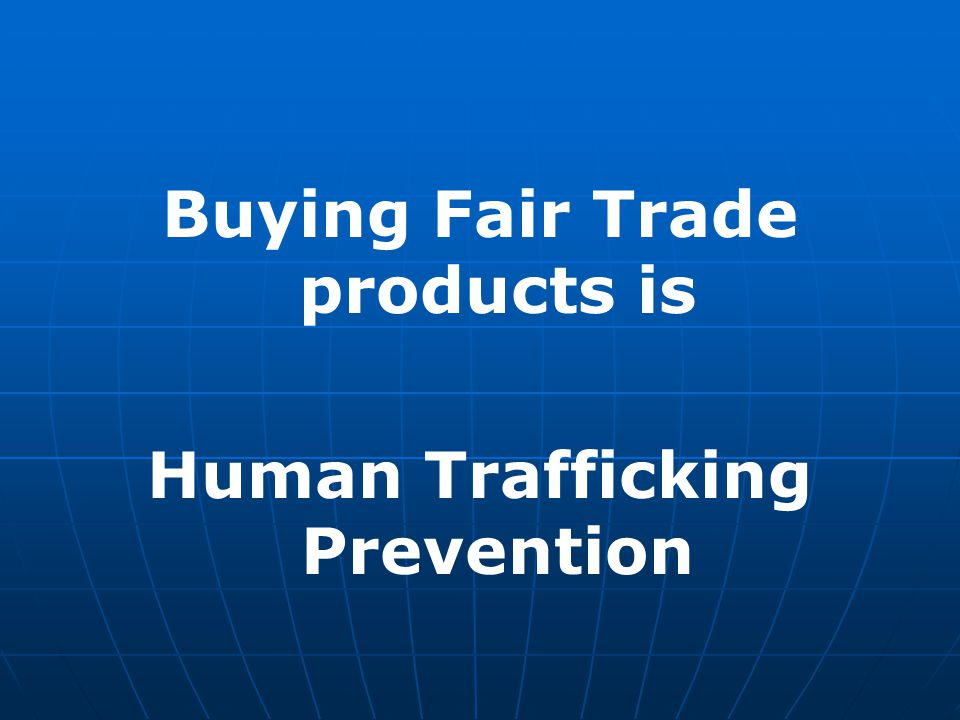 Buying Fair Trade products is Human Trafficking Prevention