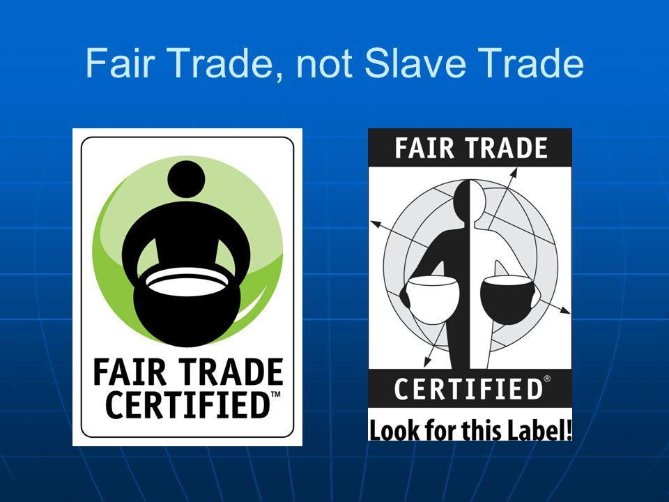 Fair Trade, not Slave Trade