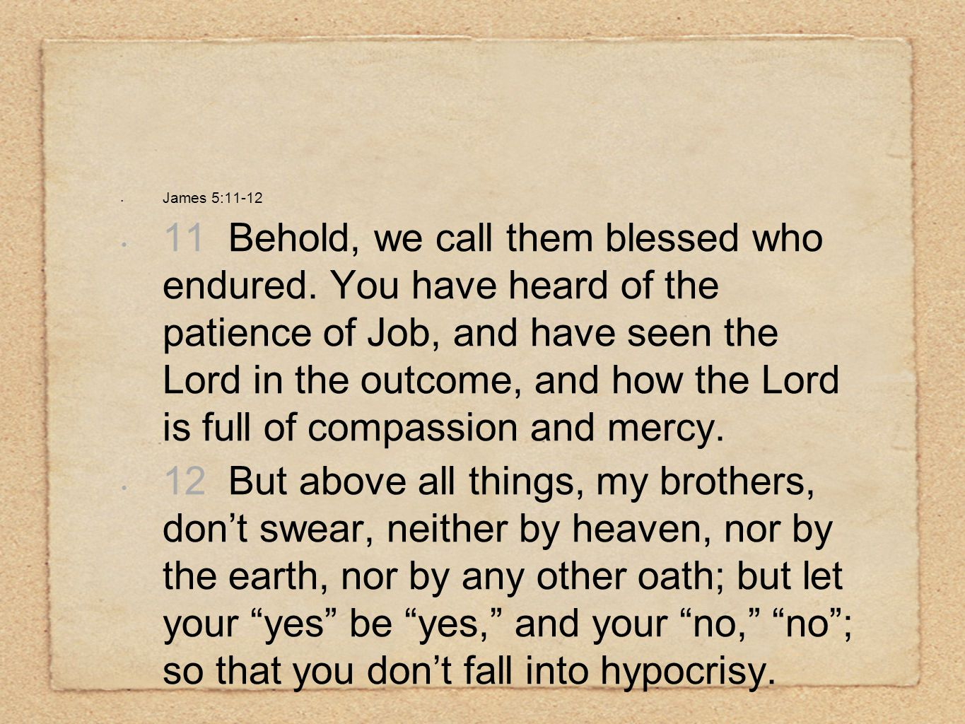 James 5:11-12 11 Behold, we call them blessed who endured.