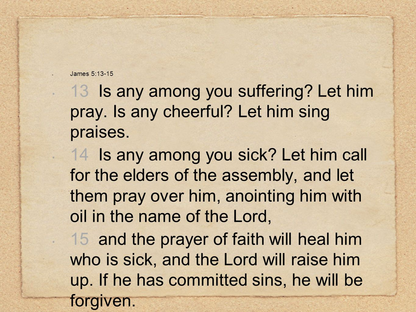 James 5:13-15 13 Is any among you suffering. Let him pray.
