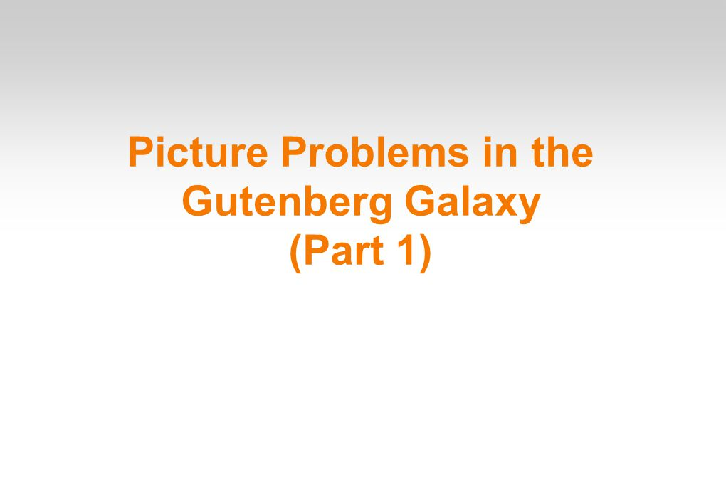 Picture Problems in the Gutenberg Galaxy (Part 1)‏
