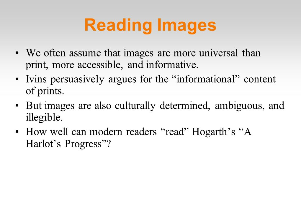 Reading Images We often assume that images are more universal than print, more accessible, and informative.