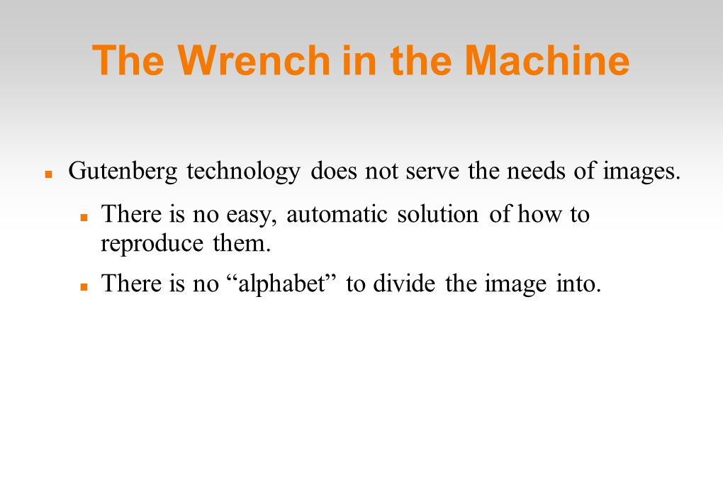 The Wrench in the Machine Gutenberg technology does not serve the needs of images.