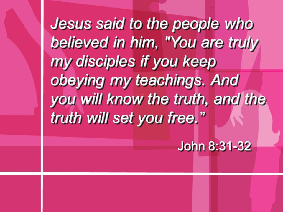 Jesus said to the people who believed in him,