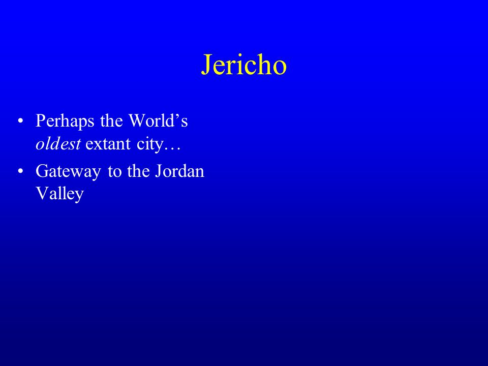 Jericho Perhaps the World's oldest extant city… Gateway to the Jordan Valley