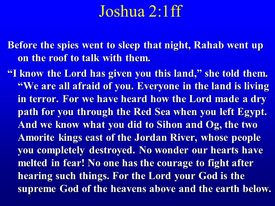 Joshua 2:1ff Before the spies went to sleep that night, Rahab went up on the roof to talk with them.
