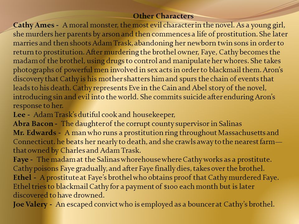 Other Characters Cathy Ames - A moral monster, the most evil character in the novel.