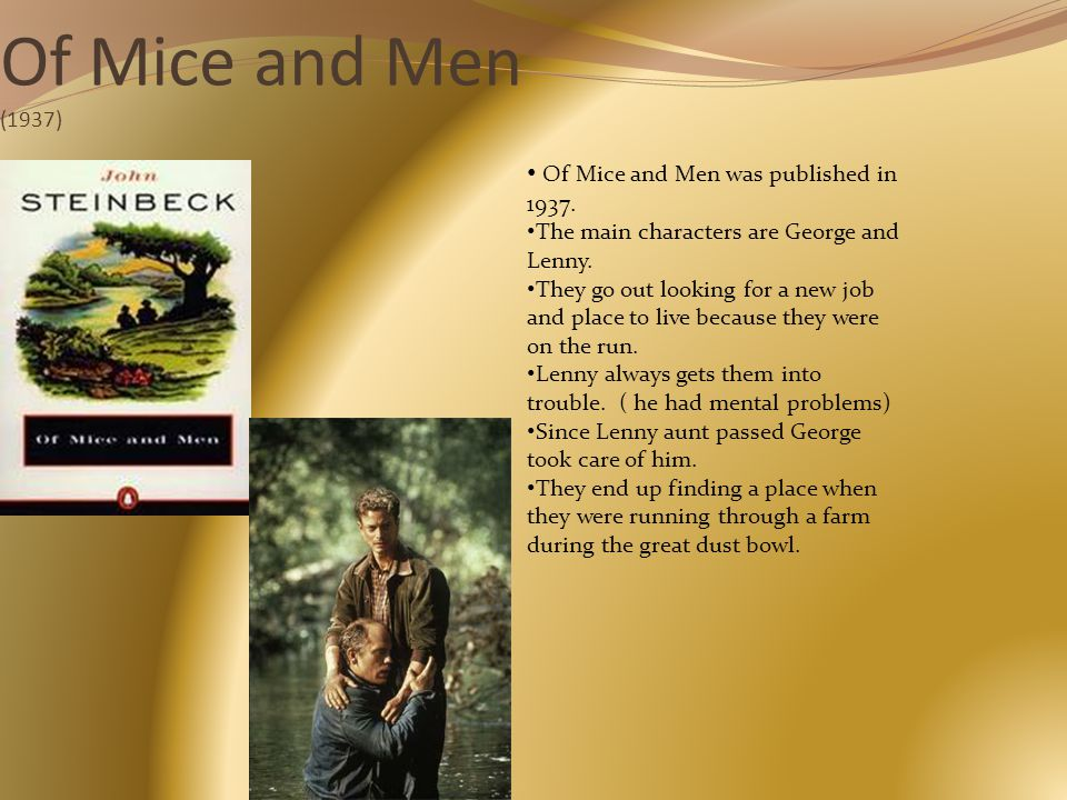 Of Mice and Men (1937) Of Mice and Men was published in 1937.