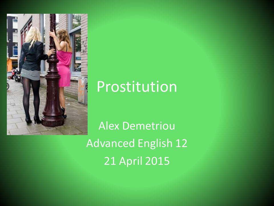 Prostitution Alex Demetriou Advanced English 12 21 April 2015