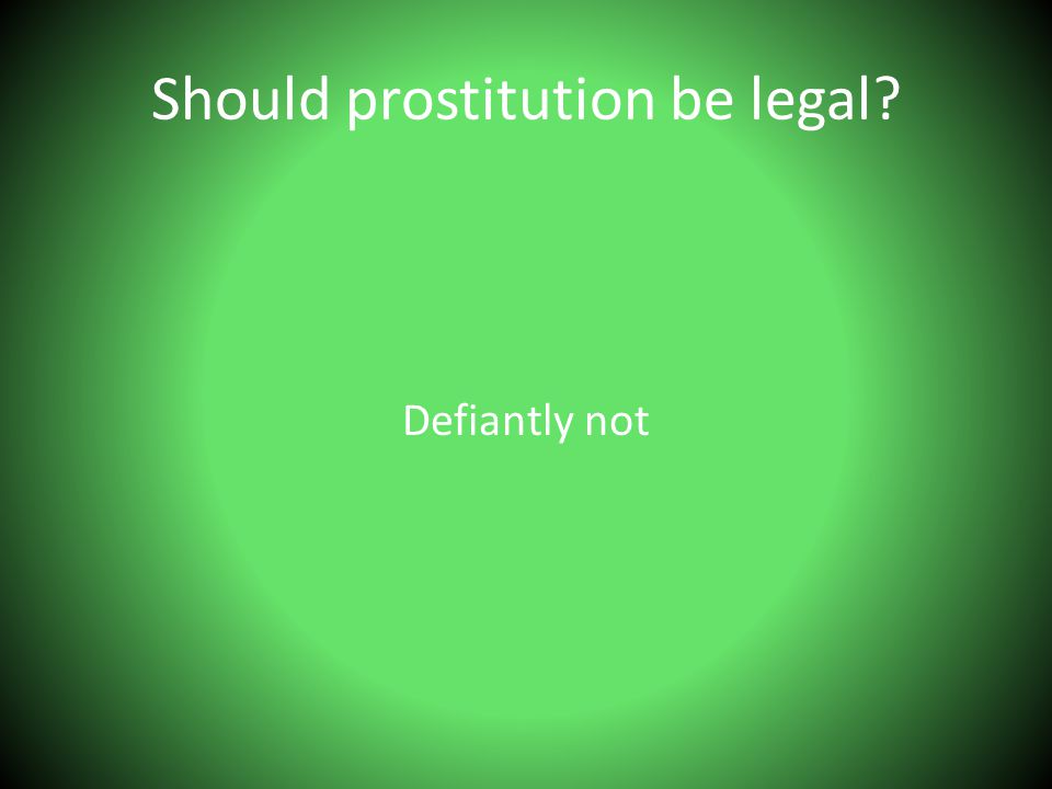 Should prostitution be legal? Defiantly not