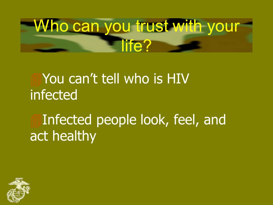 HIV Transmission: The enemy's tactics 4HIV does not strike out of the blue or at random 4To get HIV, a person must have contact with BLOOD, SEMEN, or VAGINAL SECRETIONS