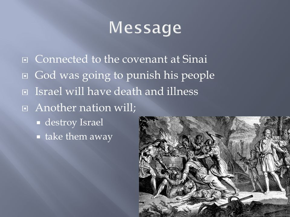 Message CConnected to the covenant at Sinai GGod was going to punish his people IIsrael will have death and illness AAnother nation will; ddestroy Israel ttake them away