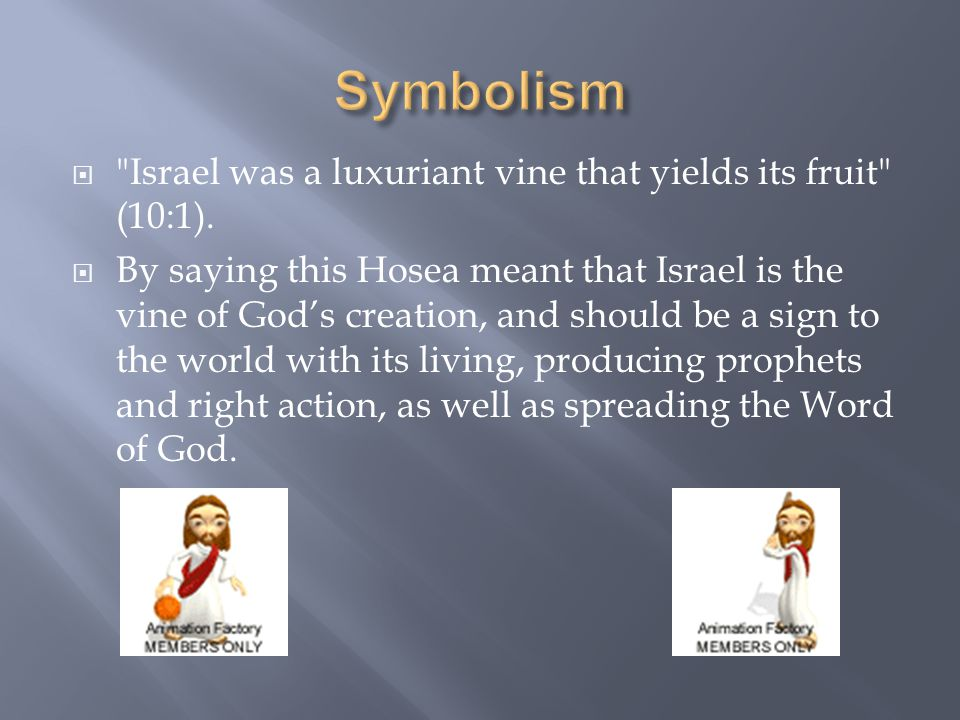  Israel was a luxuriant vine that yields its fruit (10:1).